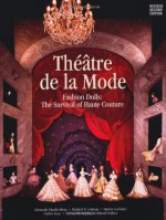 Theatre de la Mode: Fashion Dolls: The Survival of Haute Couture - Edmond Charles-Roux, Herbert R. Lottman, Stanley Garfinkel, Nadine Gasc, David Seidner, Susan Train, Paris <I>Vogue</I>, Colleen Schafroth