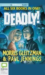 The Deadly! Series - Morris Gleitzman, Paul Jennings, Francis Greenslade
