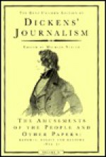 Dickens' Journalism: The Amusements of the People and Other Papers : Reports, Essays, and Reviews, 1834–51 - Charles Dickens, Michael Slater