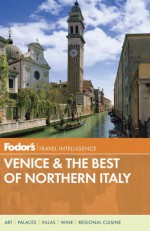 Fodor's Venice & the Best of Northern Italy - Fodor's Travel Publications Inc., Fodor's Travel Publications Inc.