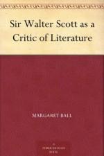 Sir Walter Scott as a Critic of Literature - Margaret Ball