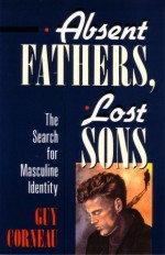 Absent Fathers, Lost Sons: The Search for Masculine Identity - Guy Corneau, David O'Neal, Larry Shouldice