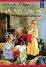 O The Red Rose Tree - Patricia Beatty