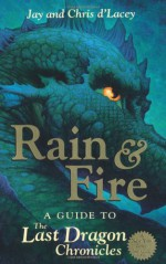 Rain & Fire: A Guide to the Last Dragon Chronicles - Chris d'Lacey, Jay D'Lacey