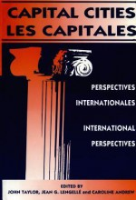 Capital Cities/Les Capitales: International Perspectives/Perspectives Internationales - John Taylor