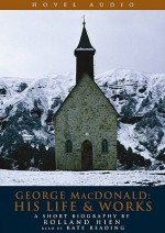 George MacDonald: His Life and Works: A Short Biography by Roland Hein - Rolland Hein, Jonathan Marosz