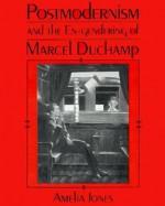 Postmodernism and the En-Gendering Marcel Duchamp - Amelia Jones, Norman Bryson