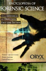 Encyclopedia of Forensic Science: A Compendium of Detective Fact and Fiction - Barbara Gardner Conklin, Robert Gardner