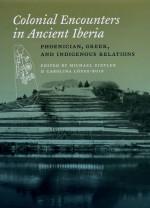 Colonial Encounters in Ancient Iberia: Phoenician, Greek, and Indigenous Relations - Michael Dietler, Carolina Lopez-Ruiz