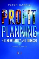Profit Planning for Hospitality and Tourism - Peter Harris