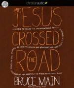 Why Jesus Crossed the Road: Learning to Follow the Unconventional Travel Itinerary of a First-century Carpenter and His . . . - Bruce Main, Johnny Heller