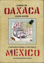 Diario de Oaxaca: A Sketchbook Journal of Two Years in Mexico - Peter Kuper, Martin Solares