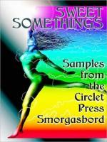 Sweet Somethings: Samples from the Circlet Press Smorgasbord - Cecilia Tan, Sacchi Green, Angela Caperton, Kal Cobalt