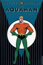 The Aquaman Archives, Vol. 1 - Jack Miller, Robert Bernstein, George Kashdan, Bob Haney, Nick Cardy, Ramona Fradon, Roy Thomas