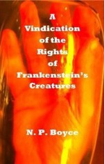 A Vindication of the Rights of Frankenstein's Creatures - Niall Boyce
