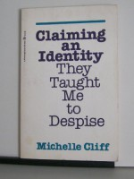 Claiming An Identity They Taught Me To Despise - Michelle Cliff
