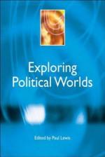 Exploring Political Worlds - Paul Lewis