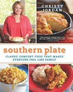 Southern Plate: Classic Comfort Food That Makes Everyone Feel Like Family - Christy Jordan