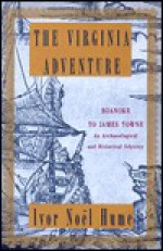 Virginia Adventure, The: Roanoke to James Towne: An Archaeological and Historical Odyssey - Ivor Noël Hume
