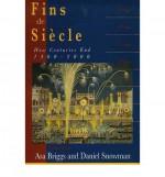 Fins de Siecle: How Centuries End, 1400-2000 - Asa Briggs, Daniel Snowman, Paul Strohm, Malcolm Vale, Ian Archer, Peter Earle, Roy Porter