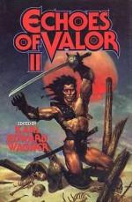 Echoes of Valor II - Ray Bradbury, Leigh Brackett, Robert E. Howard, Karl Edward Wagner, C.L. Moore