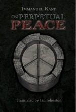 On Perpetual Peace - Immanuel Kant, Ian Crowe, Ian Johnston