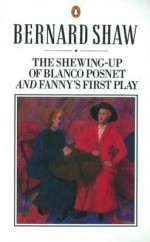 The Shewing-up of Blanco Posnet: and Fanny's First Play - George Bernard Shaw, Dan H. Laurence