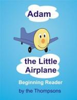 Adam the Little Airplane - Beginning Reader - Craig Thompson, The Thompsons, Matthew Thompson