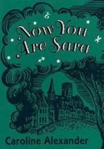 Now You Are Sara: A Memoir - Caroline Alexander, John Sandys-Wunsch