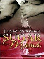 Sugar Mama - Tuesday Morrigan