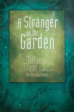 A Stranger in the Garden - Tiffany Trent