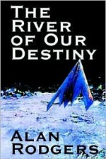 The River of Our Destiny - Alan Rodgers