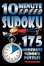 10 Minute Speed Sudoku - 175 Moderate Sudoku Puzzles - Jonathan Bloom
