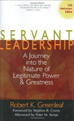 Servant Leadership: A Journey into the Nature of Legitimate Power and Greatness 25th Anniversary Edition - Robert K. Greenleaf, Larry C. Spears, Stephen R. Covey