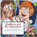 Toddlers and Preschoolers: Love and Logic Parenting for Early Childhood, 6 Months to Five Years - Jim Fay