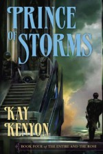 Prince of Storms: Four (Entire and the Rose) - Kay Kenyon
