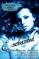 Enchanted - Anya Richards, D.L. Snow, Cara Carnes, Deborah M. Brown