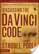 Discussing the Da Vinci Code Discussion Guide: Examining the Issues Raised by the Book and Movie - Lee Strobel, Garry Poole