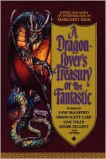 A Dragon-Lover's Treasury of the Fantastic - Anne McCaffrey, Patricia A. McKillip, Joan D. Vinge, Orson Scott Card, L. Sprague de Camp, Roger Zelazny, Mike Resnick, Mickey Zucker Reichert, Jane Yolen, Ciruelo Cabral, David Drake, Esther M. Friesner, Barbara Delaplace, Gregory Benford, Nancy Varian Berberick, Craig