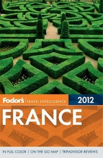 Fodor's France 2012 - Fodor's Travel Publications Inc., Fodor's Travel Publications Inc., Robert I. C. Fisher