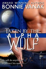 Taken by the Alpha Wolf - Bonnie Vanak