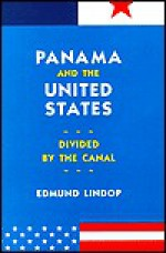 Panama and the United States: Divided by the Canal - Edmund Lindop