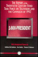 1 800 President: The Report Of The Twentieth Century Fund Task Force On Television And The Campaign Of 1992 - Kathleen Hall Jamieson, Thomas E. Patterson, Ken Auletta