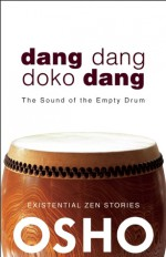 Dang Dang Doko Dang: The Sound of the Empty Drum - Osho, Osho