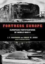 Fortress Europe: European Fortifications Of World War II - J.E. Kaufmann, Robert M. Jurga