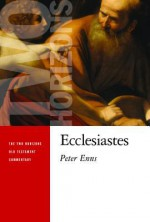 Ecclesiastes (Two Horizons Old Testament Commentary) - Peter Enns