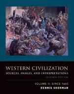 Western Civilization: Sources, Images, and Interpretations, Volume 2, Since 1660 - Dennis Sherman