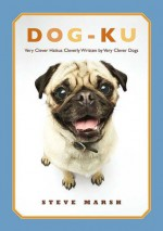Dog-ku: Very Clever Haikus Cleverly Written by Very Clever Dogs - Steve Marsh