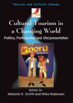 Cultural Tourism in a Changing World - Melanie K Smith, Mike Robinson