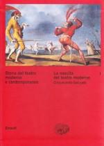 Storia del teatro moderno e contemporaneo. I: La nascita del teatro moderno. Cinquecento-Seicento - Roberto Alonge, Guido Davico Bonino